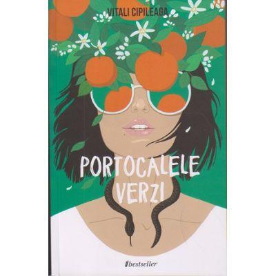 Portocalele verzi (Editura: Bookzone Autor: Vitali Cipileaga ISBN 9789975324847)