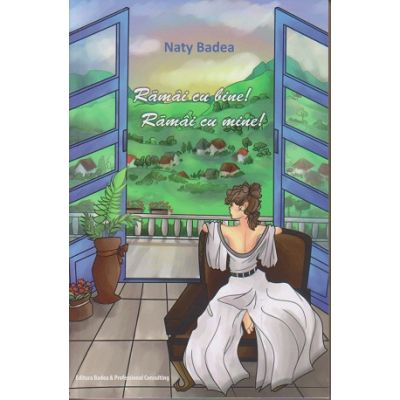 Ramai cu bine! Ramai cu mine! ( Editura: Badea & Professional Consulting, Autor: Naty Badea ISBN 978-973-1722-27-6 )