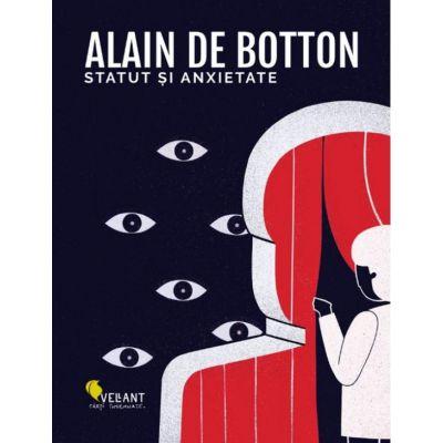 Statut si anxietate ( Editura: Vellant, Autor: Alain de Botton ISBN 9786069800621 )
