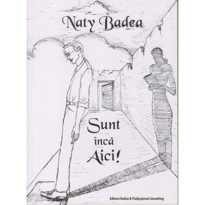 Sunt inca Aici! ( Editura: Badea & Professional Consulting, Autor: Naty Badea ISBN 9789731722238 )