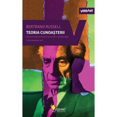 Teoria cunoasterii - Scrieri esentiale, vol. 2 ( Editura: Vellant, Autor: Bertrand Russell ISBN 9786069800591)