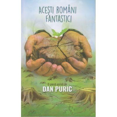 Acesti romani fantastici ( Editura: Compania Dan Puric, Autor: Dan Puric ISBN 978-606-93718-5-5 )