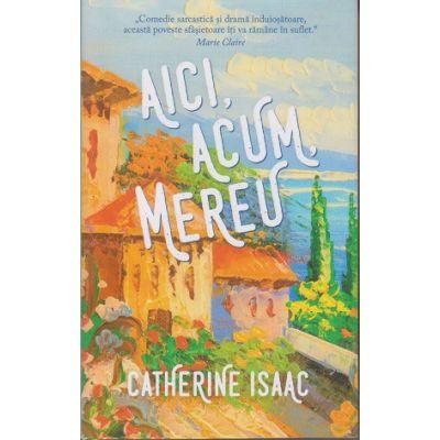 Aici, acum, mereu (Editura RAO, Autor: Catherine Isaac ISBN 978-606-006-144-1)