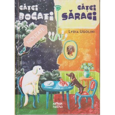 Catei bogati, catei saraci ( Editura: Arthur retro, Autor: Lydia Ugolini ISBN 9786067884845 )