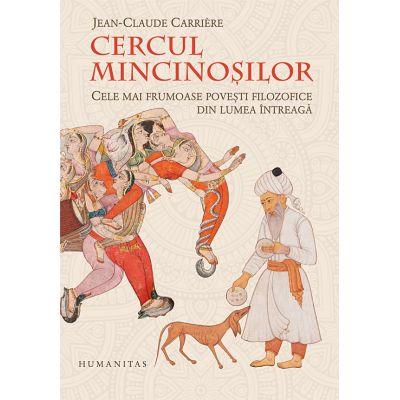 Cercul mincinosilor. Cele mai frumoase povesti filozofice din lumea intreaga ( Editura: Humanitas, Autor: Jean-Claude Carriere ISBN 978-973-50-6371-9 )
