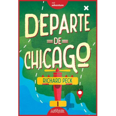 Departe de Chicago ( Editura: Arthur, Autor: Richard Peck ISBN 9786067884869 )