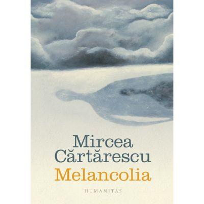 Melancolia ( Editura: Humanitas, Autor: Mircea Cartarescu ISBN 978-973-50-6428-0 )
