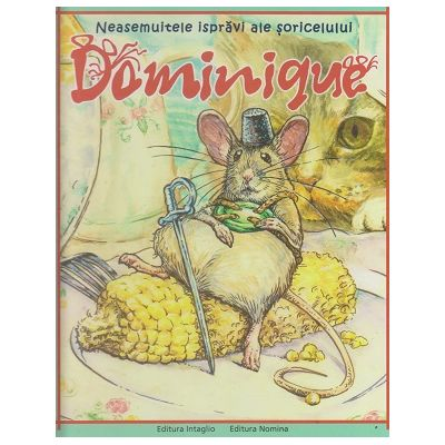 Neasemuitele ispravi ale soricelului Dominique (Editura: Nomina, Autor: Bogdan Gargarita ISBN 978-606-94395-3-1)