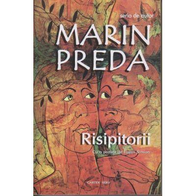 Risipitorii ( Editura: Cartex Serv, Autor: Marin Preda ISBN 978-973-7883-72-8 )