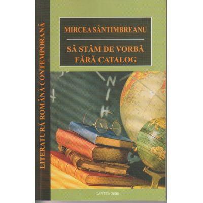 Sa stam de vorba fara catalog ( Editura: Cartex 2000, Autor: Mircea Santimbreanu ISBN 9789731048079)