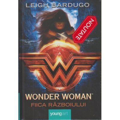 Wonder Woman. Fiica razboiului ( Editura: Young Art, Autor: Leigh Bardugo ISBN 978-606-8811-72-7)