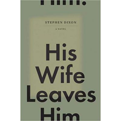 His Wife Leaves Him ( Editura: Outlet - carte limba engleza, Autor: Stephen Dixon ISBN 978-1-60699-604-1 )
