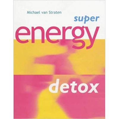 Super Energy Detox (Super detox) ( Editura: Outlet - carte limba engleza, Autor: Michael van Straten ISBN 1-903845-81-5 )