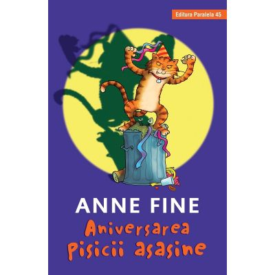 Aniversarea pisicii asasine ( Editura: Paralela 45, Autor: Anne Fine ISBN 9789734729418 )