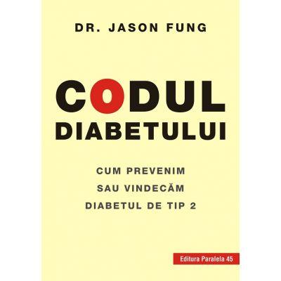 Codul diabetului. Cum prevenim sau vindecam diabetul de tip 2 ( Editura: Paralela 45, Autor: Dr. Jason Fung ISBN 9789734729463 )