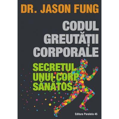 Codul greutatii corporale. Secretul unui corp sanatos ( Editura: Paralela 45, Autor: Dr. Jason Fung ISBN 978-973-47-2886-2 )