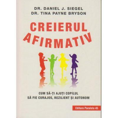 Creierul afirmativ ( Editura: Paralela 45, Autori: Dr. Danie J. Siegel, Dr. Tina Payne Bryson ISBN 978-973-47-3016-2 )