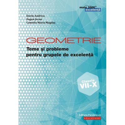 Geometrie. Teme si probleme pentru grupele de excelenta. Clasele VII-X ( Editura: Paralela 45, Autori: Dorin Andrica, Eugen Jecan, Camelia Maria Magdas ISBN 978-973-47-2973-9)