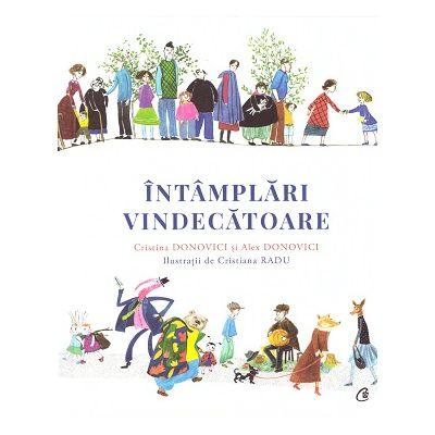 Intamplari vindecatoare ( Editura Curtea Veche, Autori: Cristina Donovici, Alex Donovici ISBN 9786064402318)