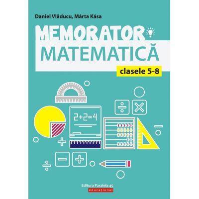 Memorator matematica clasele 5 - 8 ( Editura: Paralela 45, Autori: Daniel Vladucu, Marta Kasa, ISBN 9789734728954 )