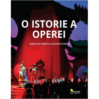 O istorie a operei. Ultimii 400 de ani ( Editura: Vellant, Autori: Carolyn Abbate, Roger Parker ISBN 9786069800607)