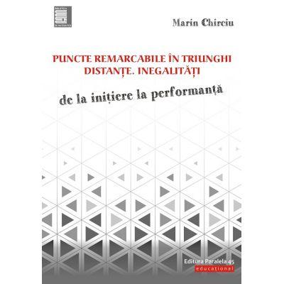 Puncte remarcabile in triunghiuri distante. Inegalitati (Editura: Paralela 45, Autor: Marin Chirciu ISBN 9789734729821)