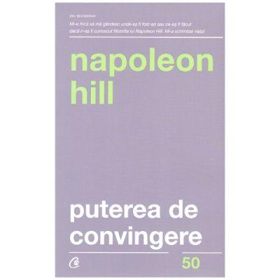 Puterea de convingere ( Editura: Curtea Veche, Autor: Napoleon Hill ISBN 973-606-44-0252-3 )