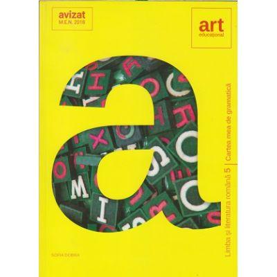 Cartea mea de gramatica clasa a V-a ( Autor: Sofia Dobra, Editura Art Grup Editorial ISBN 9786068954271 )