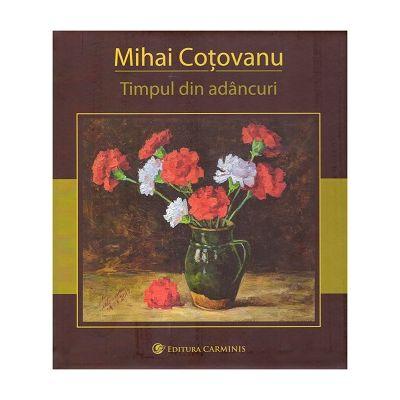Timpul din adancuri ( Editura: Carminis, Autor: Mihai Cotovanu ISBN 9789736150135 )