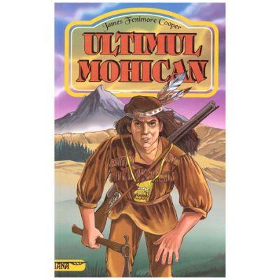 Ultimul mohican ( Editura: Tana, Autor: James Fenimore Cooper, ISBN 9789731858401)