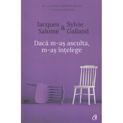 Daca m-as asculta, m-as intelege(Editura: Curtea Veche, Autor(i): Jacques Salome, Sylvie Galland ISBN 978-606-44-0237-0)