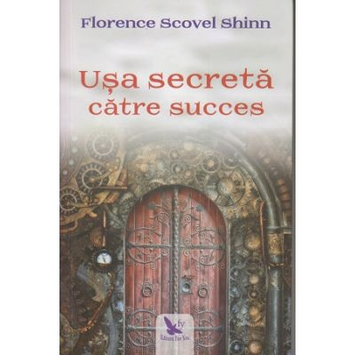 Usa secreta catre succes (Editura: For You, Autor: Florence Scovel Shinn ISBN 978-606-639-299-0)