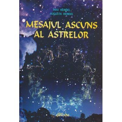 Mesajul ascuns al astrelor(Editura: Ganesha, Autor: Max Heindel, Augusta Heindel ISBN 9786068742397)