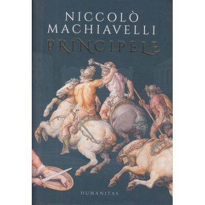 Principele(Editura: Humanitas, Autor: Niccolo Machiavelli ISBN 978-973-50-6324-5)