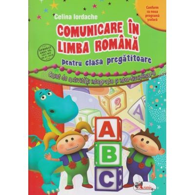Comunicare in Limba Romana pentru clasa pregatitoare caiet de activitati integrate si interdisciplinare(Editura: Aramis, Autor: Celina Iordache ISBN 978-606-706-456-8 )