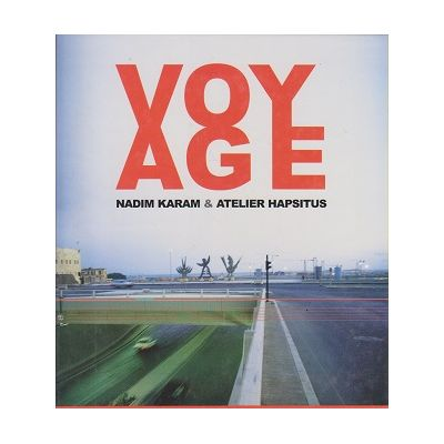 Voyage: On the Edge of Art, Architecture and the City (Editura: Booth-Clibborn/Books Outlet, Autor: Nadim Karam ISBN 9781861541994 )