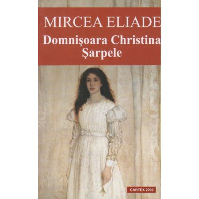 Domnisoara Cristina / Sarpele ( Editura: Cartex: Autor: Mircea Eliade ISBN 9789731044590 )