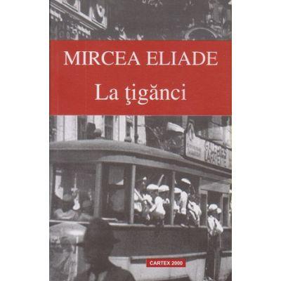 La Tiganci ( Editura: Cartex, Autor: Mircea Eliade ISBN 978-973-104-408-8 )