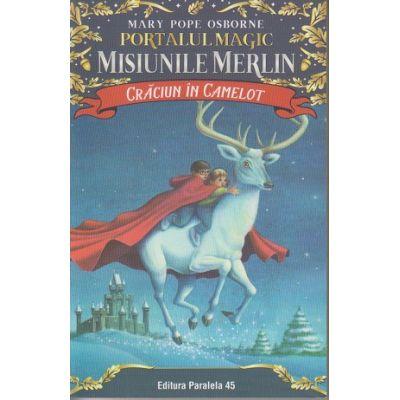 Craciun in Camelot. Portalul Magic - Misiunile Merlin nr. 1 8+ ( Editura: Paralela 45, Autor: Mary Pope Osborne ISBN 9789734728992)