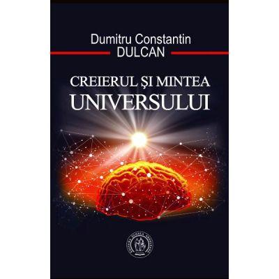 Creierul si Mintea Universului ( Editura: Scoala Ardeleana, Autor: Dumitru Constantin Dulcan ISBN 978-606-797-376-1)
