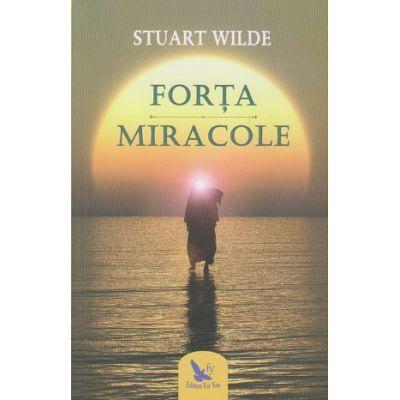 Forta Miracole ( Editura: For You, Autor: Stuart Wilde ISBN 978-606-639-209-9 )