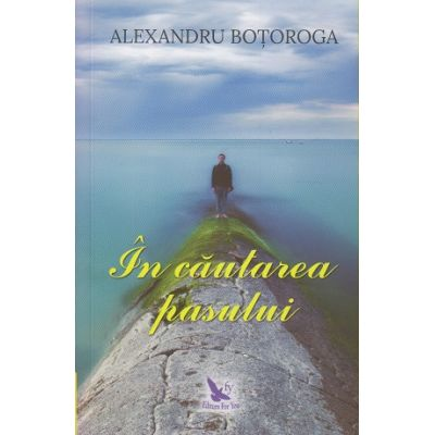 In cautarea pasului(Editura: For You, Autor: Alexandru Botoroga ISBN 9786066392907)