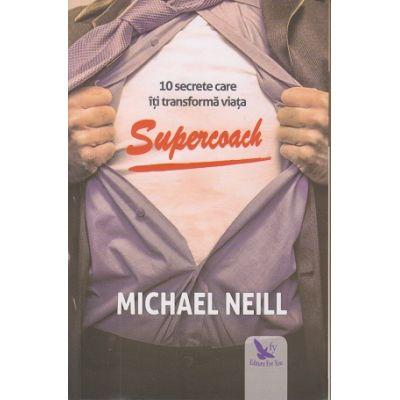 Supercoach / 10 secrete care iti transforma viata ( Editura: For You, Autor: Michael Neill ISBN 9786066392921 )