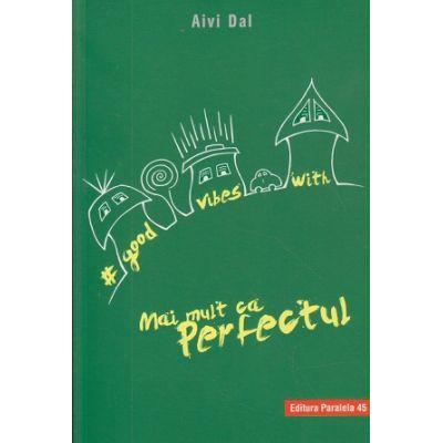 Good vibes with Mai mult ca Perfectul ( Editura: Paralela 45, Autor: Aivi Dal ISBN 9789734730155)