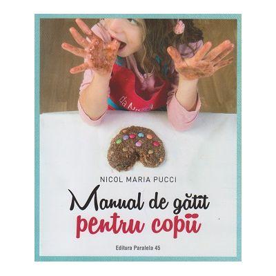 Manual de gatit pentru copii ( Editura: Paralela 45, Autor: Nicol Maria Pucci ISBN 9789734729715 )