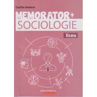 Memorator Sociologie. Liceu ( Editura: Paralela 45, Autor: Cecilia Ionescu ISBN 978-973-47-2986-9 )