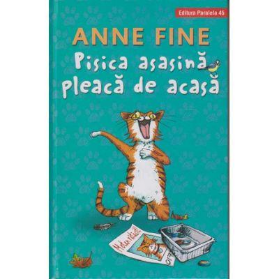Pisica asasina pleaca de acasa 6+ ( Editura: Paralela 45, Autor: Anne Fine ISBN 9789734729906)