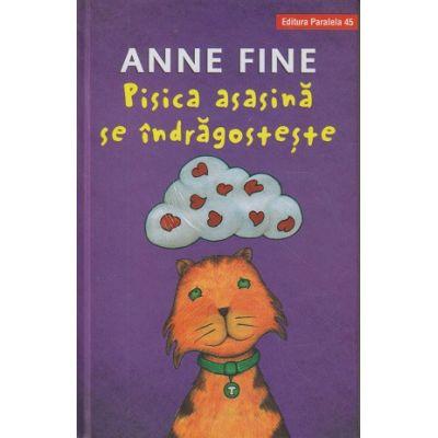 Pisica asasina se indragosteste 6+ ( Editura: Paralela 45, Autor: Anne Fine ISBN 978-973-47-2994-4)