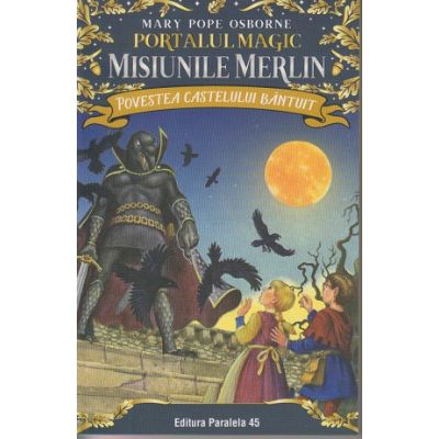 Povestea castelului bantuit. Portalul Magic, Misiunile Merlin nr. 2 8+ ( Editura: Paralela 45, Autor: Mary Pope Osborne ISBN 9789734729425 )