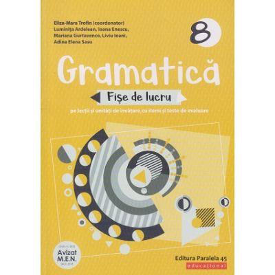 Gramatica fise de lucru pe lectii si unitati clasa a 8 a 2020( Editura: Paralela 45, Autor: Eliza-Mara Trofin ISBN 978-973-47-3250-0)